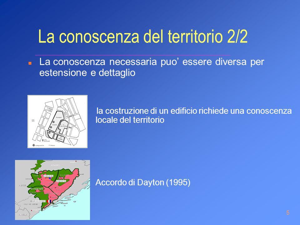 5 La conoscenza del territorio 2/2 n La conoscenza necessaria puo essere diversa per estensione e dettaglio la costruzione di un edificio richiede una
