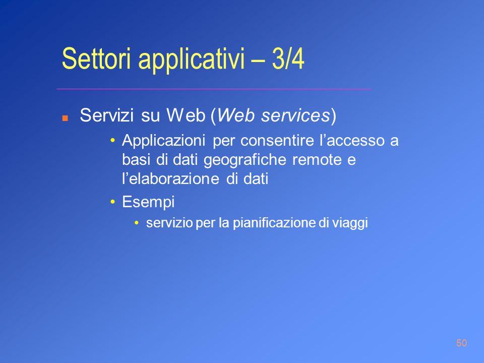 50 Settori applicativi – 3/4 n Servizi su Web (Web services) Applicazioni per consentire laccesso a basi di dati geografiche remote e lelaborazione di