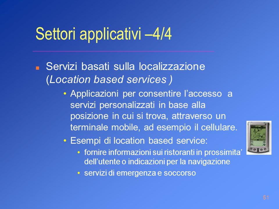 51 Settori applicativi –4/4 n Servizi basati sulla localizzazione (Location based services ) Applicazioni per consentire laccesso a servizi personaliz