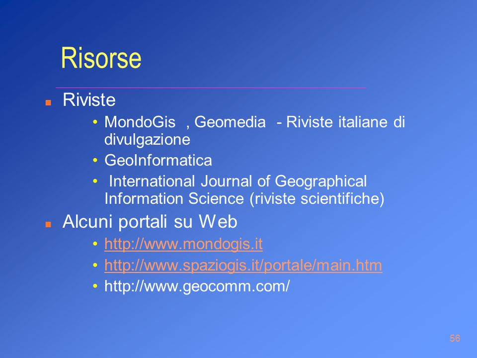 56 Risorse n Riviste MondoGis, Geomedia - Riviste italiane di divulgazione GeoInformatica International Journal of Geographical Information Science (r
