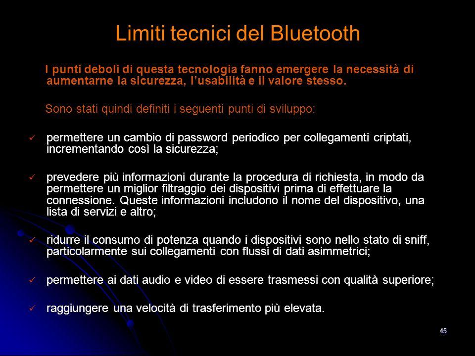 44 Alcune criticità Limiti tecnologici del bluetooth