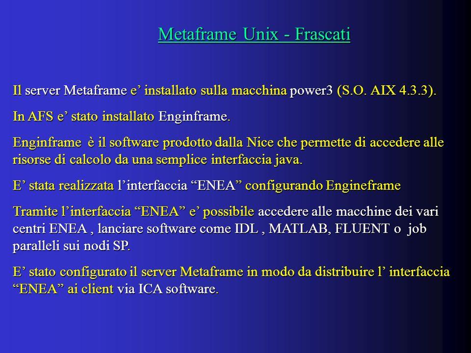 Metaframe Unix - Frascati Metaframe Unix - Frascati Il server Metaframe e installato sulla macchina power3 (S.O.