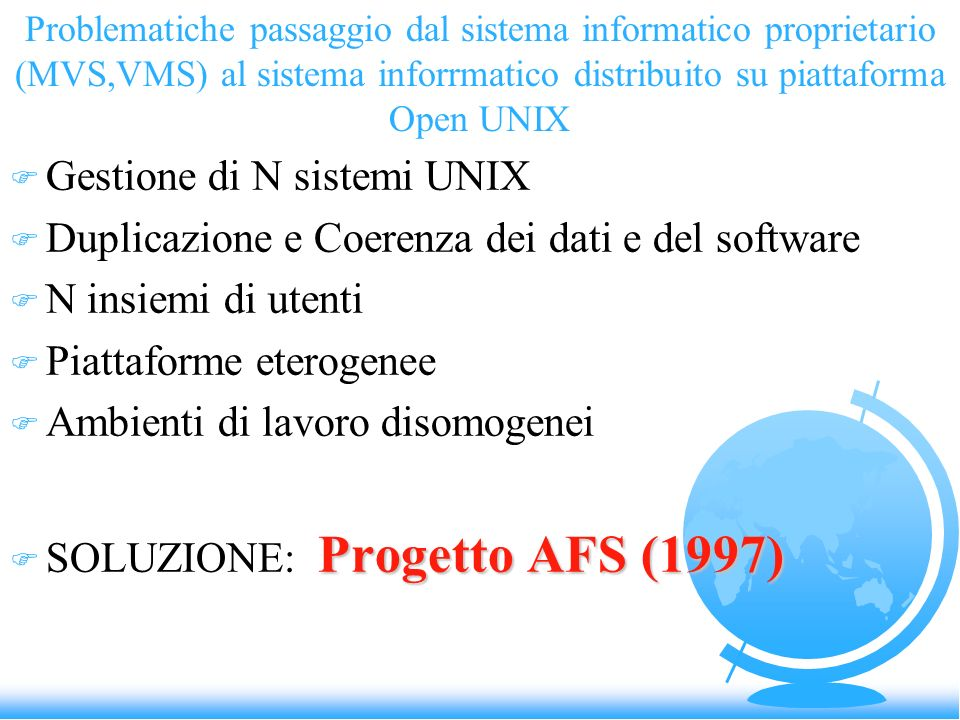 Problematiche passaggio dal sistema informatico proprietario (MVS,VMS) al sistema inforrmatico distribuito su piattaforma Open UNIX F Gestione di N si