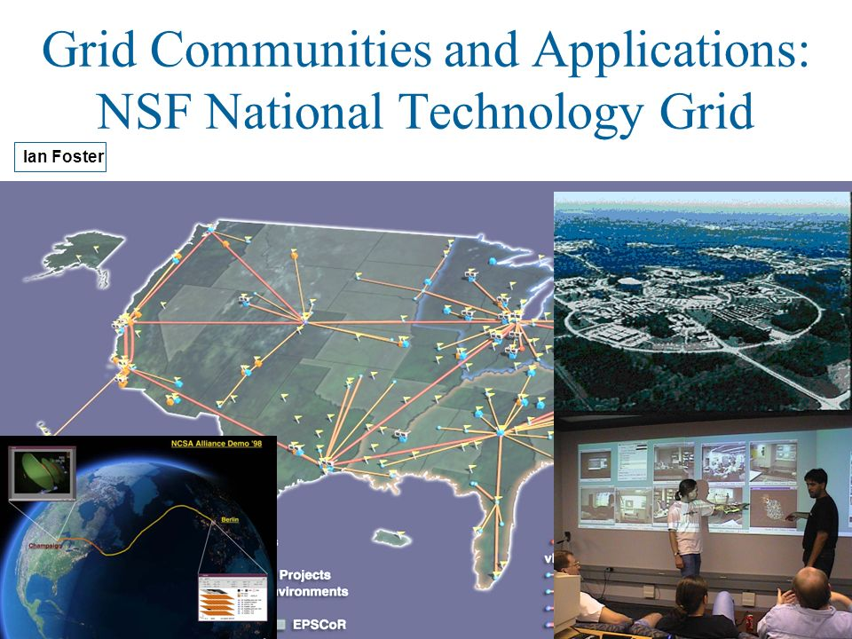 Grid Communities and Applications: NSF National Technology Grid Ian Foster