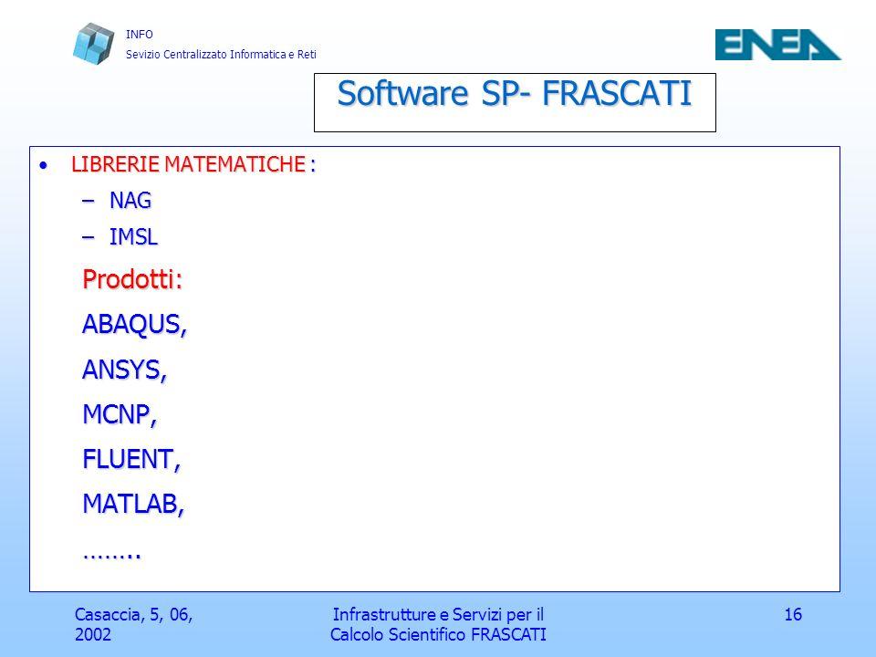 INFO Sevizio Centralizzato Informatica e Reti Casaccia, 5, 06, 2002 Infrastrutture e Servizi per il Calcolo Scientifico FRASCATI 17 Console Switch Cavi tastiera, mouse, monitor (m.