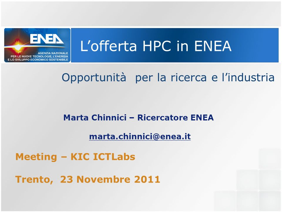 HPC ENEA: application areas Ingegneria Nucleare Ambiente e Clima Combustione Scienze dei materiali Fluidodinamica Bioinformatica Infrastrutture critiche Beni culturali Efficienza Energetica