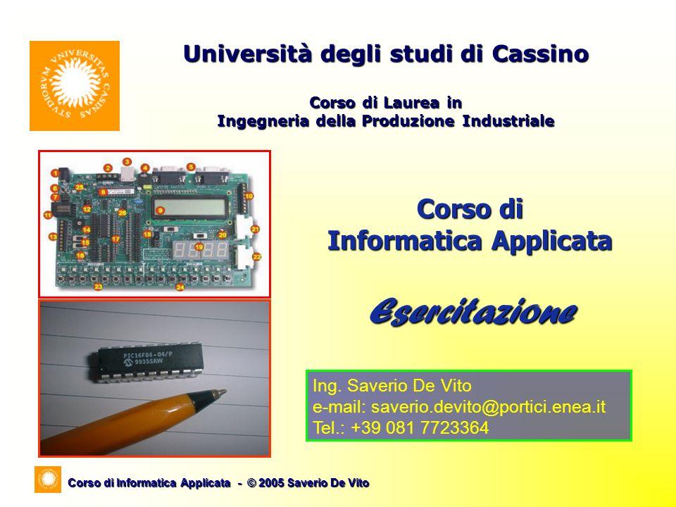 Corso di Informatica Applicata - © 2005 Saverio De Vito Corso di Informatica Applicata Esercitazione Università degli studi di Cassino Corso di Laurea