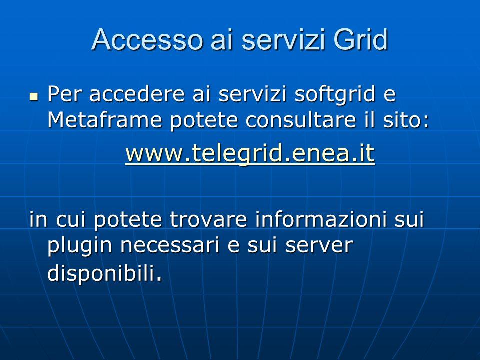 Modalità utilizzo Softgrid Per utilizzare i servizi di Softgrid è necessario installare il client softricity, che è disponibile allindirizzo http://www.afs.enea.it/campus/client/SoftGrid_WD_Setup_3.1.2.14.zip Il tutorial per linstallazione e lutilizzo del client è http://192.107.81.191/Campus/tutorials/softgrid.htm