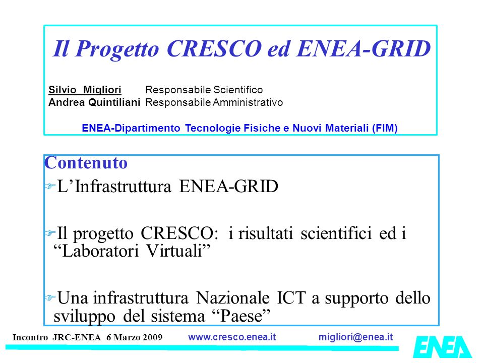 migliori@enea.itwww.cresco.enea.it Incontro JRC-ENEA 6 Marzo 2009 TELEMICROSCOPY & GRID - BASED COMPUTING REMOTE ACCESS FOR DATA ACQUISITION AND ANALYSIS Cell Centered Data Base CCDB IMAGING-INSTRUMENTS COMP.-RESOURCESMULTI-SCALE-DATA-BASES NETWORK ADV.-COMP.-GRAPHICS DATA ANALYSIS DATA ACQUISITION By-Mark Ellisman