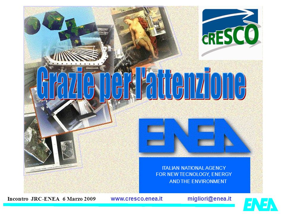 migliori@enea.itwww.cresco.enea.it Incontro JRC-ENEA 6 Marzo 2009 ITALIAN NATIONAL AGENCY FOR NEW TECNOLOGY, ENERGY AND THE ENVIRONMENT