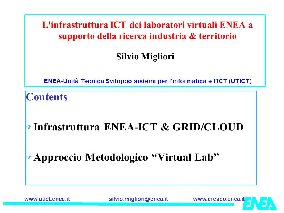 silvio.migliori@enea.itwww.cresco.enea.itwww.utict.enea.it A new ENEA-GRID & Virtual Lab New material & TEM Li ENEA University and research institute Enterprise New collaborations