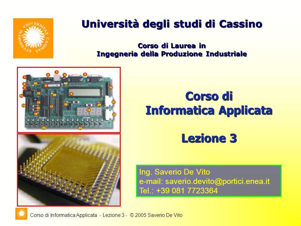 Corso di Informatica Applicata - Lezione 3 - © 2005 Saverio De Vito Corso di Informatica Applicata Lezione 3 Università degli studi di Cassino Corso d