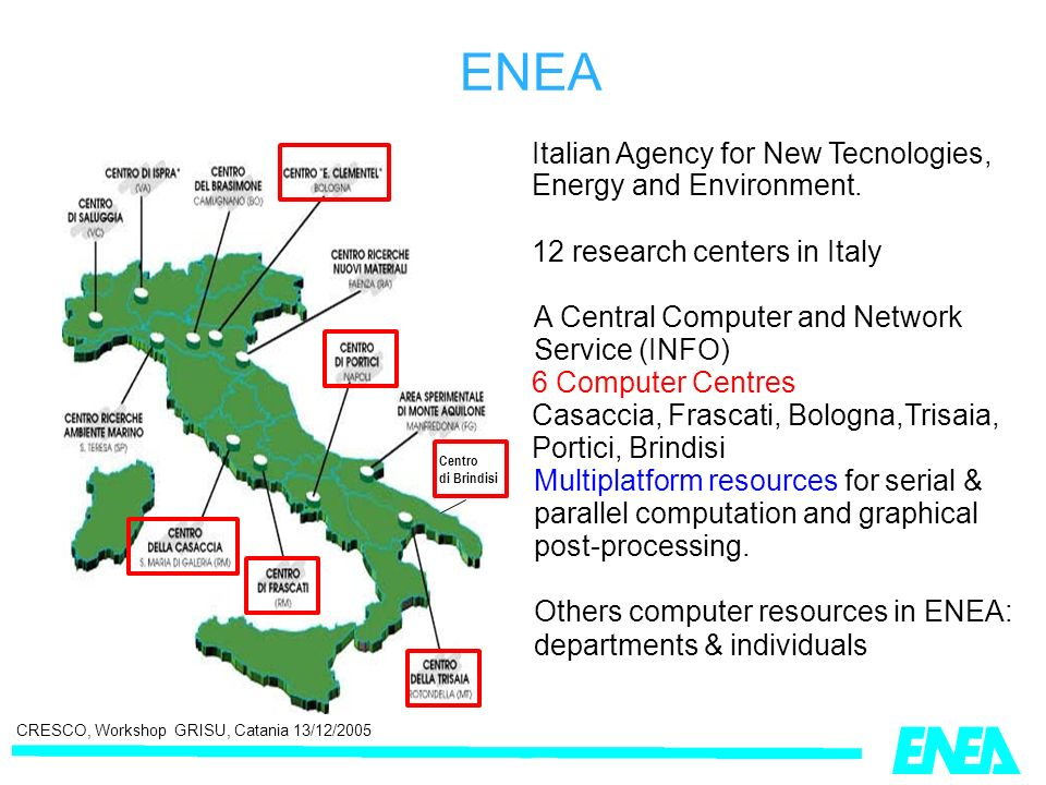 CRESCO, Workshop GRISU, Catania 13/12/2005 ENEA Italian Agency for New Tecnologies, Energy and Environment.