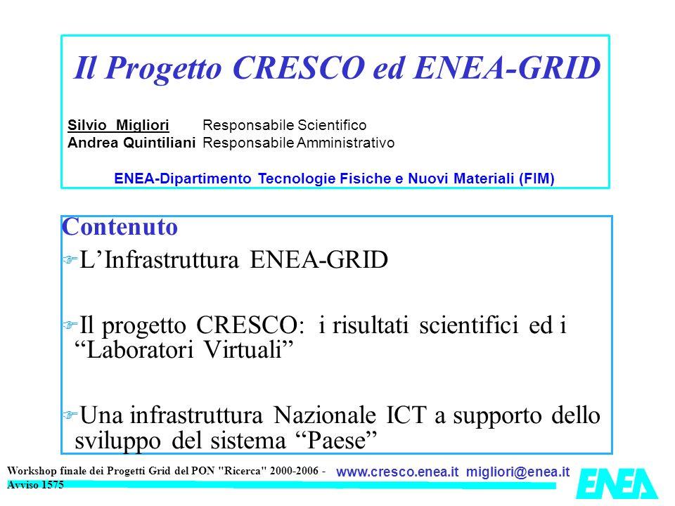 migliori@enea.itwww.cresco.enea.it Workshop finale dei Progetti Grid del PON Ricerca 2000-2006 - Avviso 1575 ENEA-GRID & CRESCO Il supercalcolatore CRESCO è integrato in ENEA-GRID