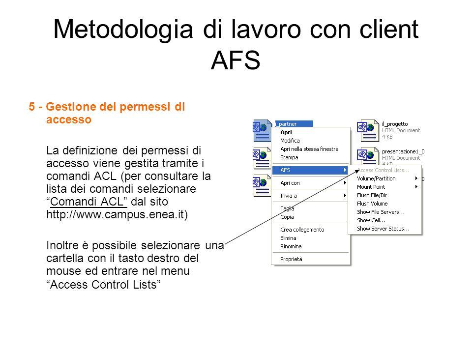 Metodologia di lavoro con client AFS 5 - Gestione dei permessi di accesso La definizione dei permessi di accesso viene gestita tramite i comandi ACL (