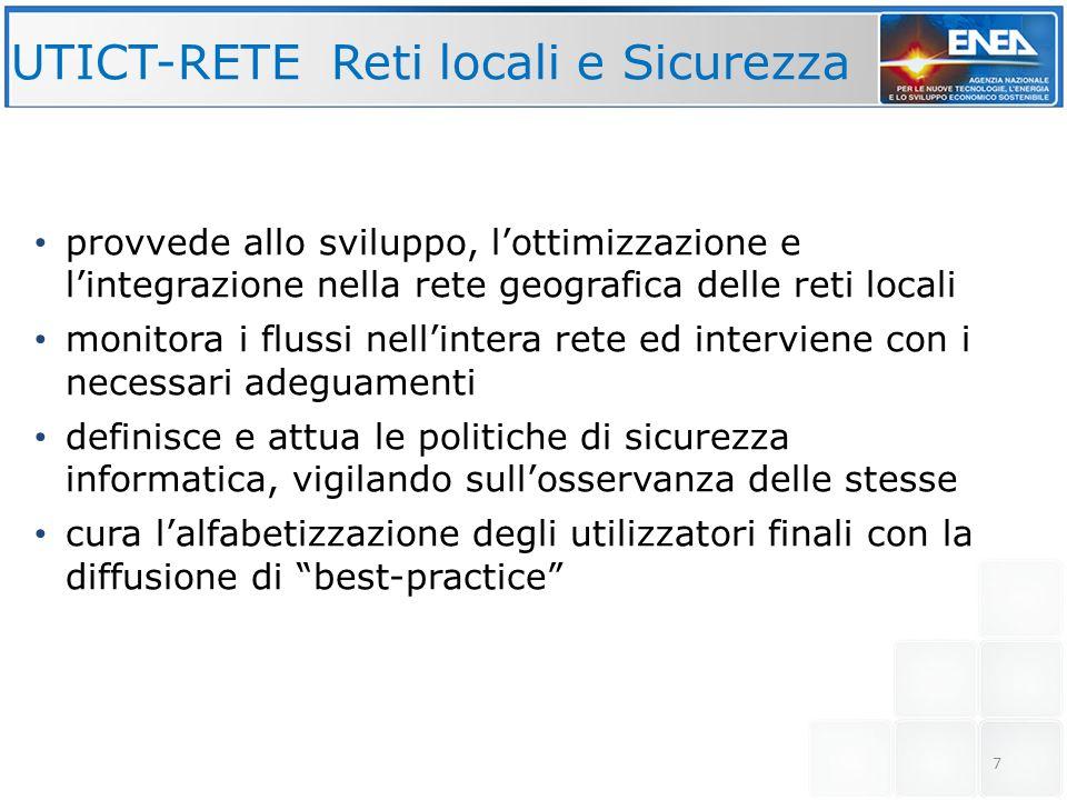 7 UTICT-RETE Reti locali e Sicurezza provvede allo sviluppo, lottimizzazione e lintegrazione nella rete geografica delle reti locali monitora i flussi