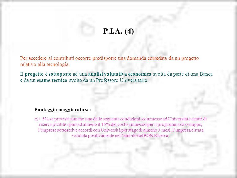 P.I.A. (4) Per accedere ai contributi occorre predisporre una domanda corredata da un progetto relativo alla tecnologia. Il progetto è sottoposto ad u