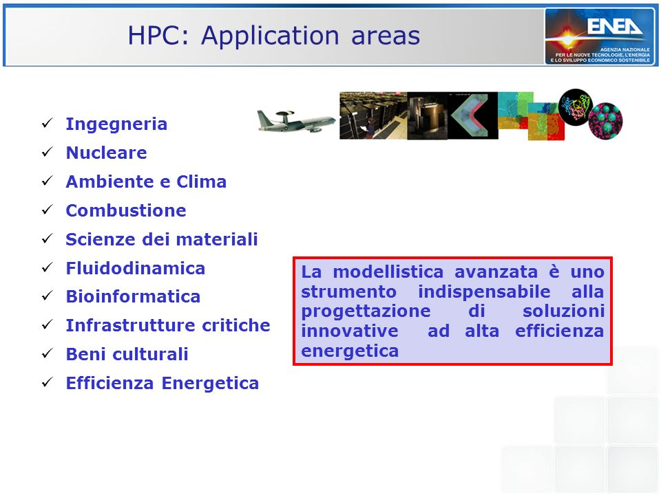 HPC: Application areas Ingegneria Nucleare Ambiente e Clima Combustione Scienze dei materiali Fluidodinamica Bioinformatica Infrastrutture critiche Be