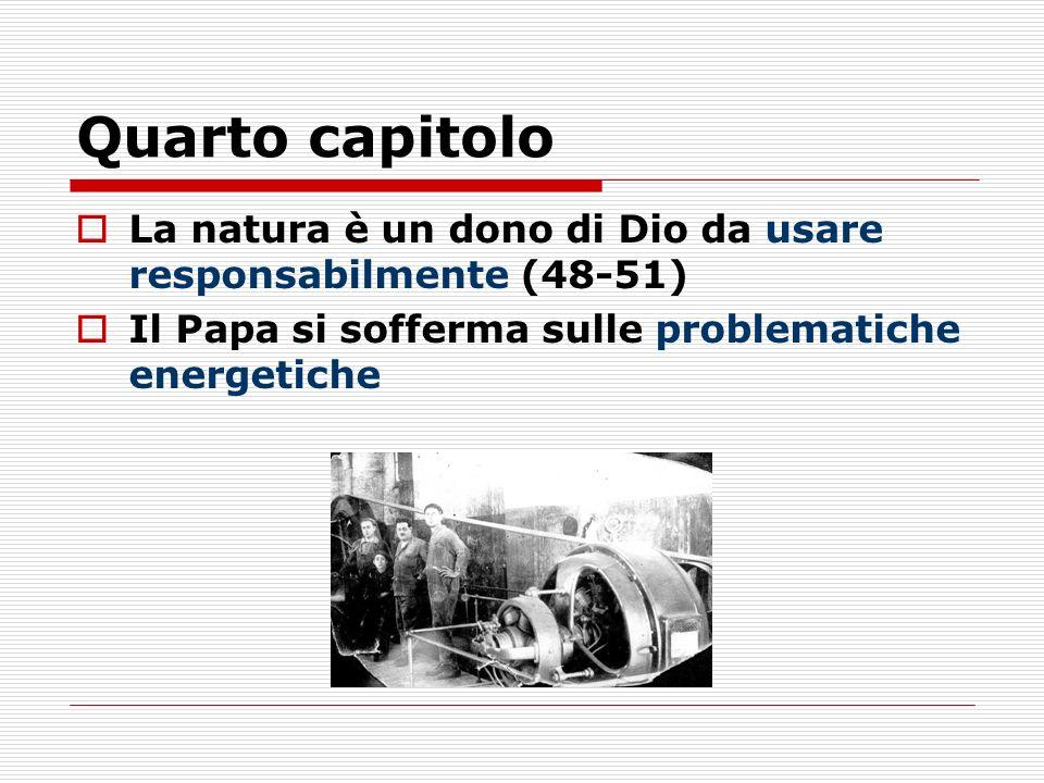 Quarto capitolo La natura è un dono di Dio da usare responsabilmente (48-51) Il Papa si sofferma sulle problematiche energetiche