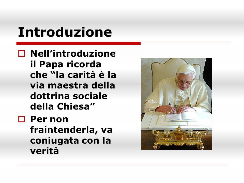 Introduzione Nellintroduzione il Papa ricorda che la carità è la via maestra della dottrina sociale della Chiesa Per non fraintenderla, va coniugata con la verità