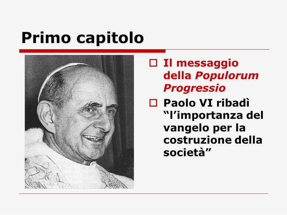 Primo capitolo Il messaggio della Populorum Progressio Paolo VI ribadì limportanza del vangelo per la costruzione della società
