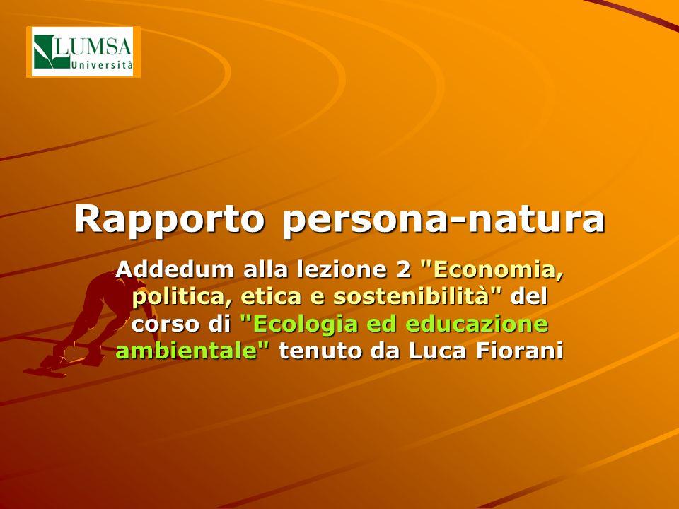 Rapporto persona-natura La specie umana è quella che ha avuto il maggiore impatto sullambiente Il rapporto persona-natura è una relazione chiave in ecologia