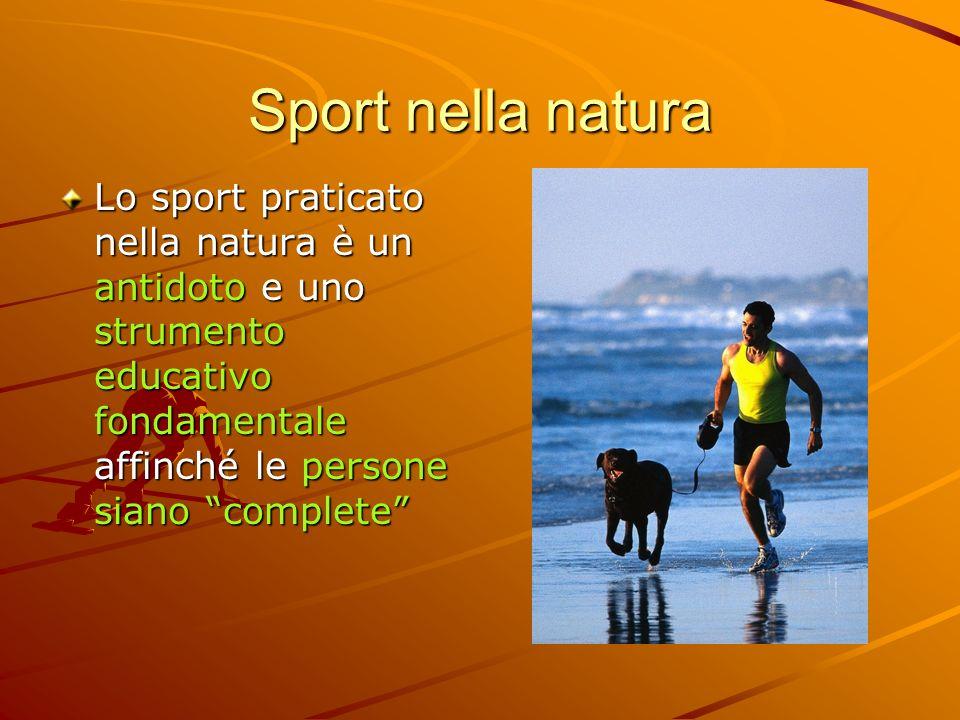Sport nella natura Lo sport praticato nella natura è un antidoto e uno strumento educativo fondamentale affinché le persone siano complete