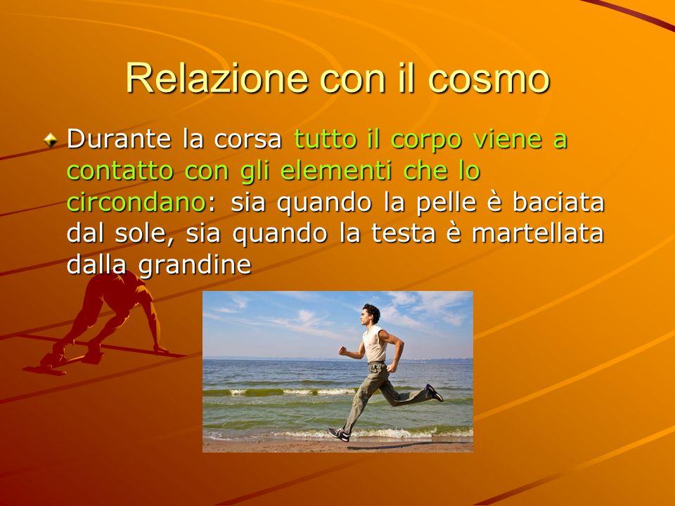 Relazione con il cosmo Durante la corsa tutto il corpo viene a contatto con gli elementi che lo circondano: sia quando la pelle è baciata dal sole, si