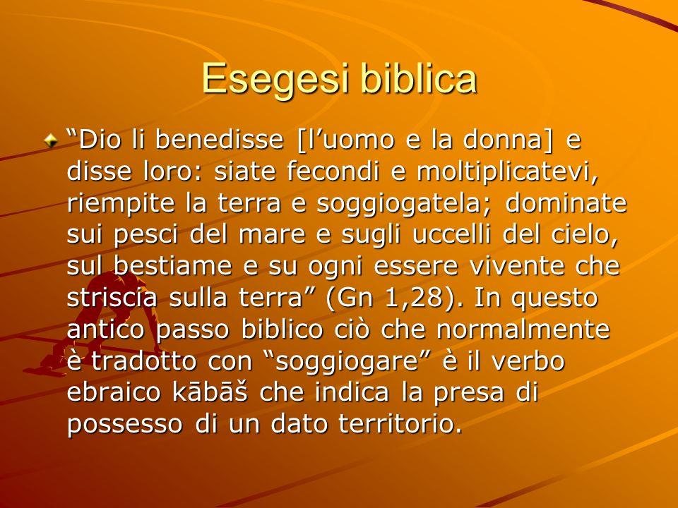 Esegesi biblica Dio li benedisse [luomo e la donna] e disse loro: siate fecondi e moltiplicatevi, riempite la terra e soggiogatela; dominate sui pesci