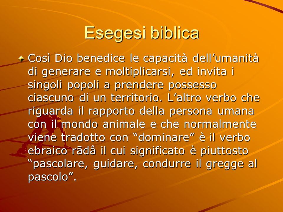 Esegesi biblica Così Dio benedice le capacità dellumanità di generare e moltiplicarsi, ed invita i singoli popoli a prendere possesso ciascuno di un t