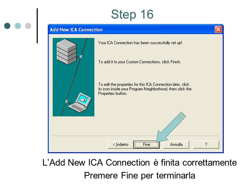 LAdd New ICA Connection è finita correttamente Premere Fine per terminarla Step 16