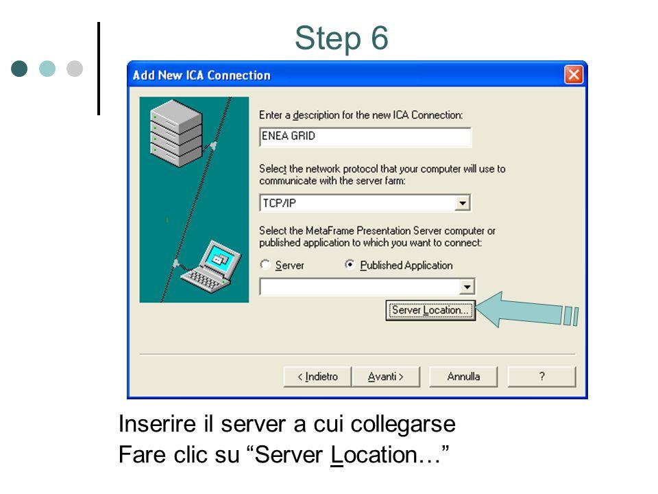 Inserire il server a cui collegarse Fare clic su Server Location… Step 6