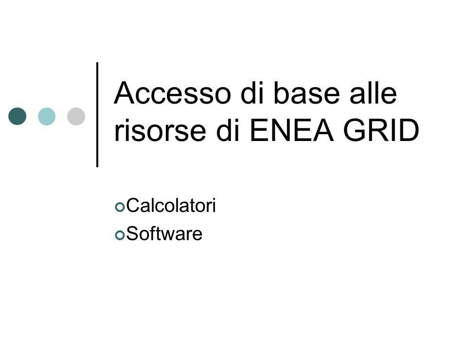 Accesso di base alle risorse di ENEA GRID Calcolatori Software