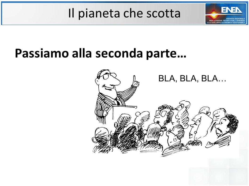 Passiamo alla seconda parte… BLA, BLA, BLA…