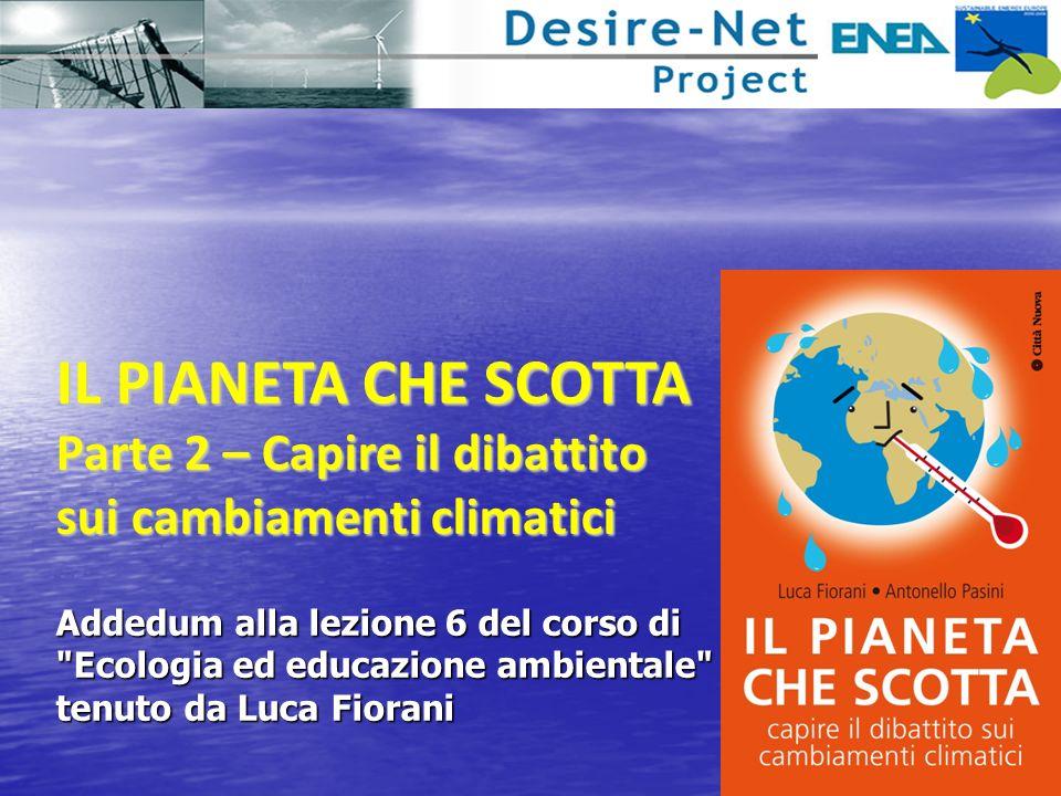 1 IL PIANETA CHE SCOTTA Parte 2 – Capire il dibattito sui cambiamenti climatici Addedum alla lezione 6 del corso di Ecologia ed educazione ambientale tenuto da Luca Fiorani