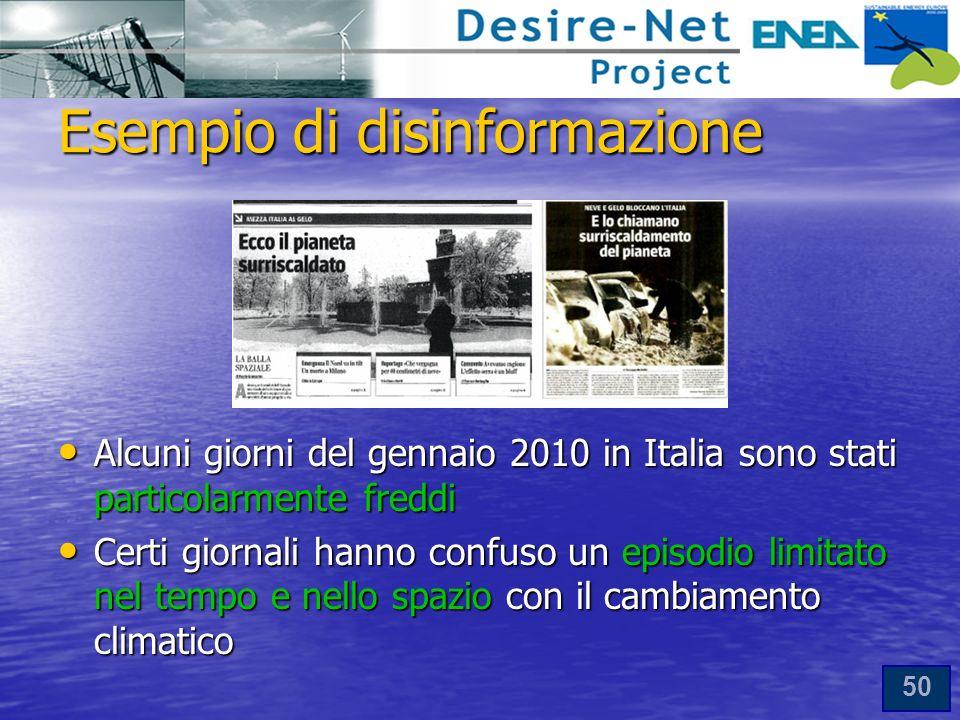 50 Alcuni giorni del gennaio 2010 in Italia sono stati particolarmente freddi Alcuni giorni del gennaio 2010 in Italia sono stati particolarmente freddi Certi giornali hanno confuso un episodio limitato nel tempo e nello spazio con il cambiamento climatico Certi giornali hanno confuso un episodio limitato nel tempo e nello spazio con il cambiamento climatico Esempio di disinformazione