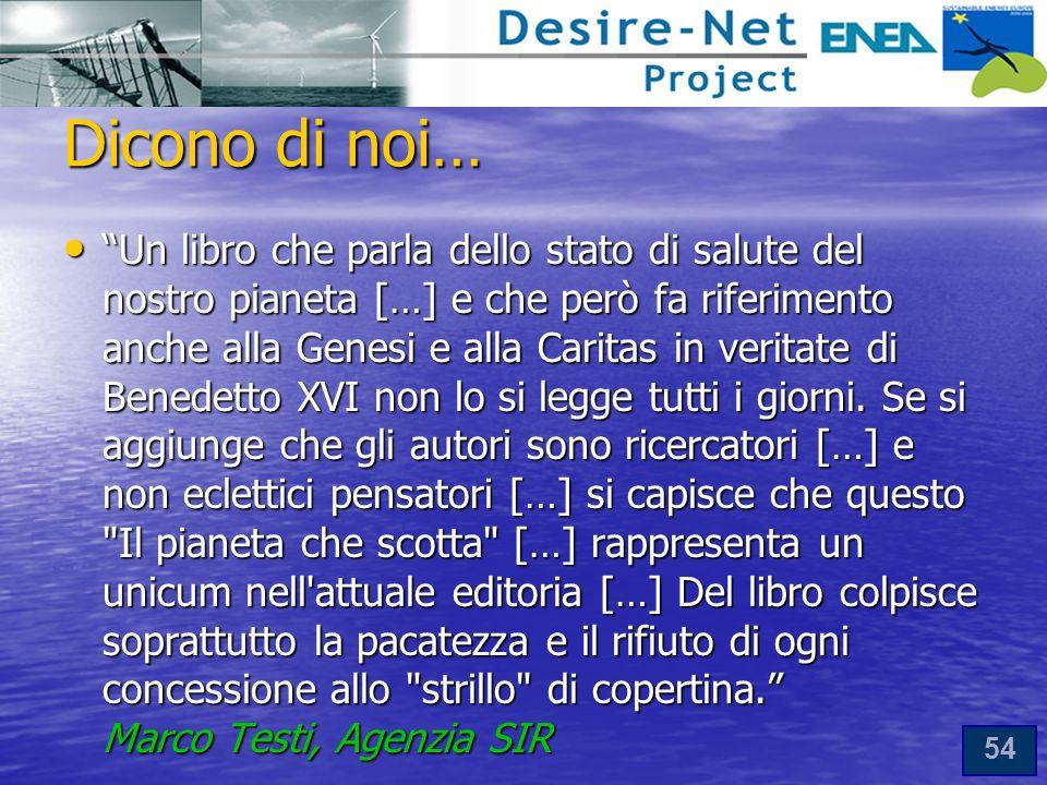 54 Dicono di noi… Un libro che parla dello stato di salute del nostro pianeta […] e che però fa riferimento anche alla Genesi e alla Caritas in veritate di Benedetto XVI non lo si legge tutti i giorni.