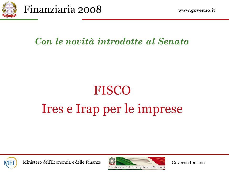 Finanziaria 2008 Ministero dellEconomia e delle Finanze Governo Italiano Con le novità introdotte al Senato FISCO Ires e Irap per le imprese www.governo.it