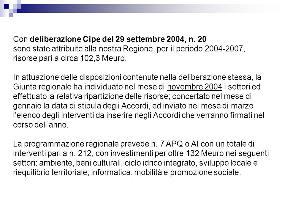 Con deliberazione Cipe del 29 settembre 2004, n. 20 sono state attribuite alla nostra Regione, per il periodo 2004-2007, risorse pari a circa 102,3 Me