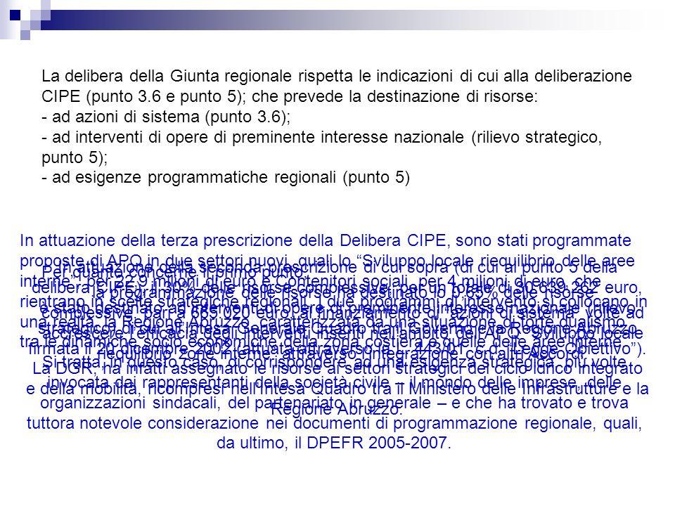 La delibera della Giunta regionale rispetta le indicazioni di cui alla deliberazione CIPE (punto 3.6 e punto 5); che prevede la destinazione di risors