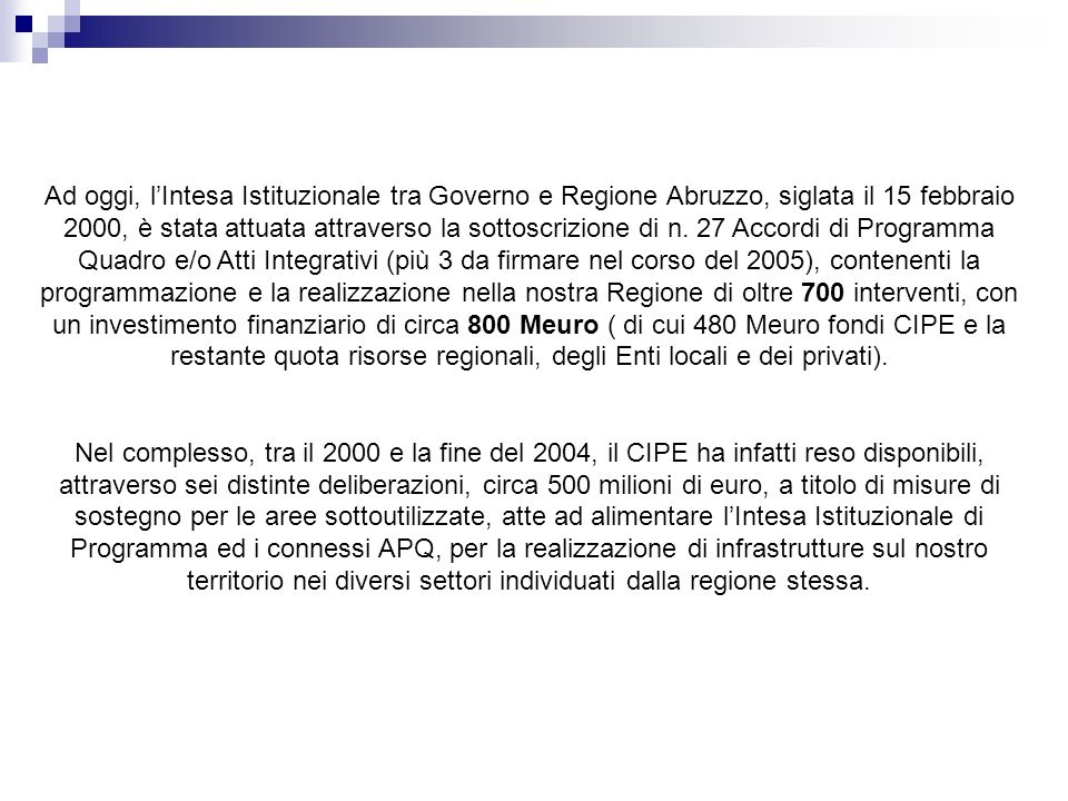Ad oggi, lIntesa Istituzionale tra Governo e Regione Abruzzo, siglata il 15 febbraio 2000, è stata attuata attraverso la sottoscrizione di n.
