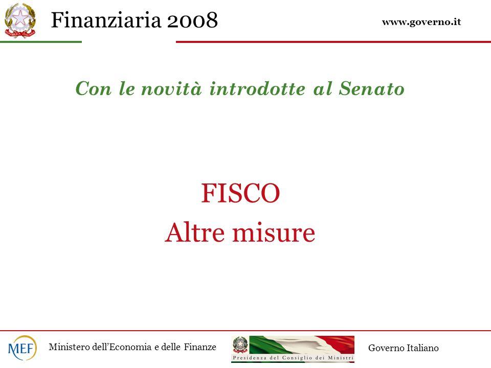 Finanziaria 2008 Ministero dellEconomia e delle Finanze Governo Italiano Con le novità introdotte al Senato FISCO Altre misure www.governo.it