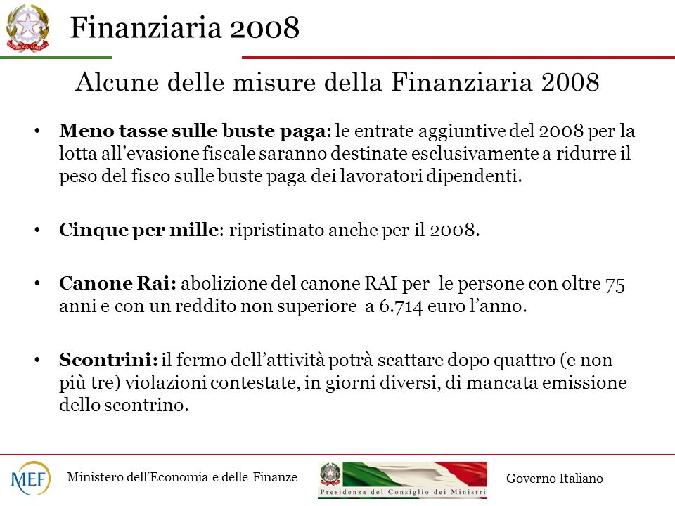 Finanziaria 2008 Ministero dellEconomia e delle Finanze Governo Italiano Alcune delle misure della Finanziaria 2008 Meno tasse sulle buste paga: le en