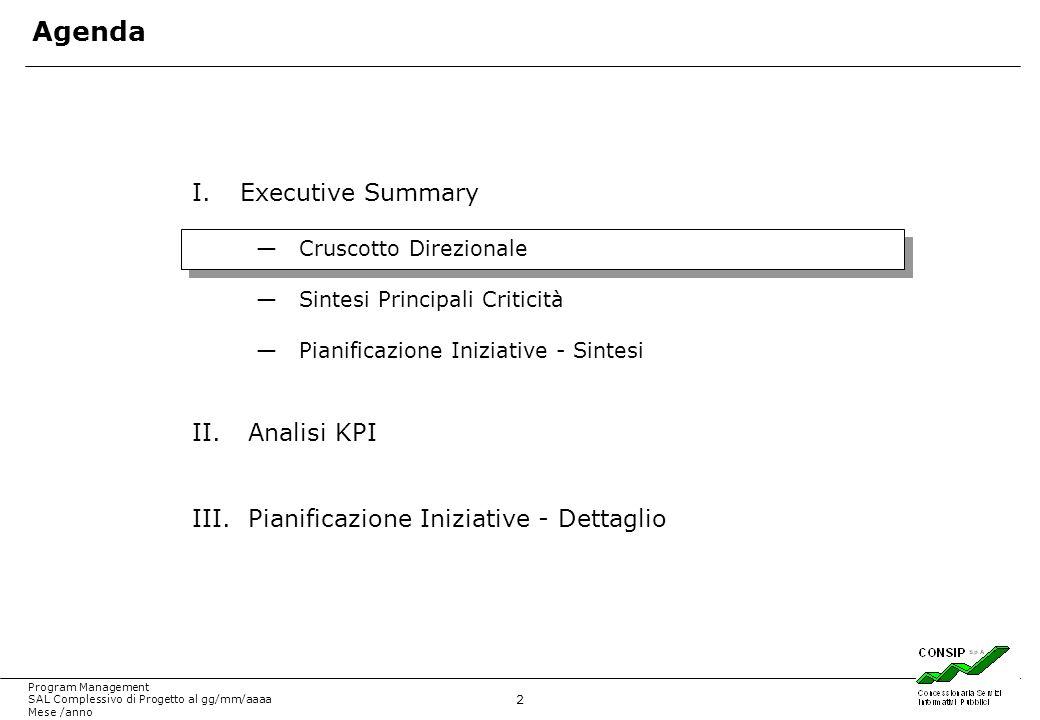 3 Program Management SAL Complessivo di Progetto al gg/mm/aaaa Mese /anno EXECUTIVE SUMMARY – PREMESSA Gli obiettivi del documento sono: Verificare lavanzamento del programma complessivo e gli scostamenti rispetto agli obiettivi fissati a livello generale ed a livello dei singoli comparti Evidenziare le aree di potenziali criticità, le azioni preventive e correttive da avviare: sul programma complessivo sulle iniziative merceologiche prioritarie Ai fini del monitoraggio del programma di riduzione della spesa, le attività che contribuiscono al conseguimento dei risultati sono suddivise per tipologia di iniziativa condotta e per comparto