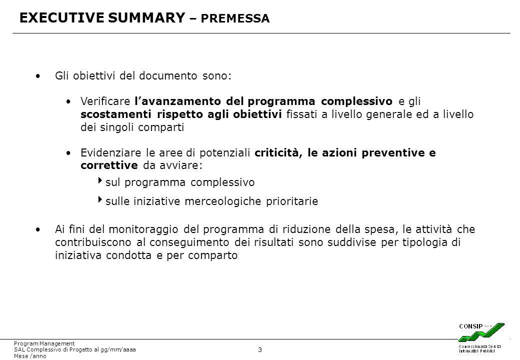 3 Program Management SAL Complessivo di Progetto al gg/mm/aaaa Mese /anno EXECUTIVE SUMMARY – PREMESSA Gli obiettivi del documento sono: Verificare la