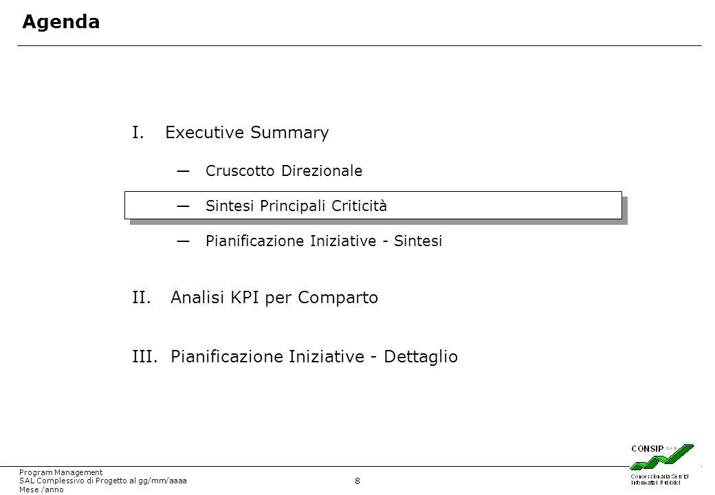 8 Program Management SAL Complessivo di Progetto al gg/mm/aaaa Mese /anno I.Executive Summary Cruscotto Direzionale Sintesi Principali Criticità Piani