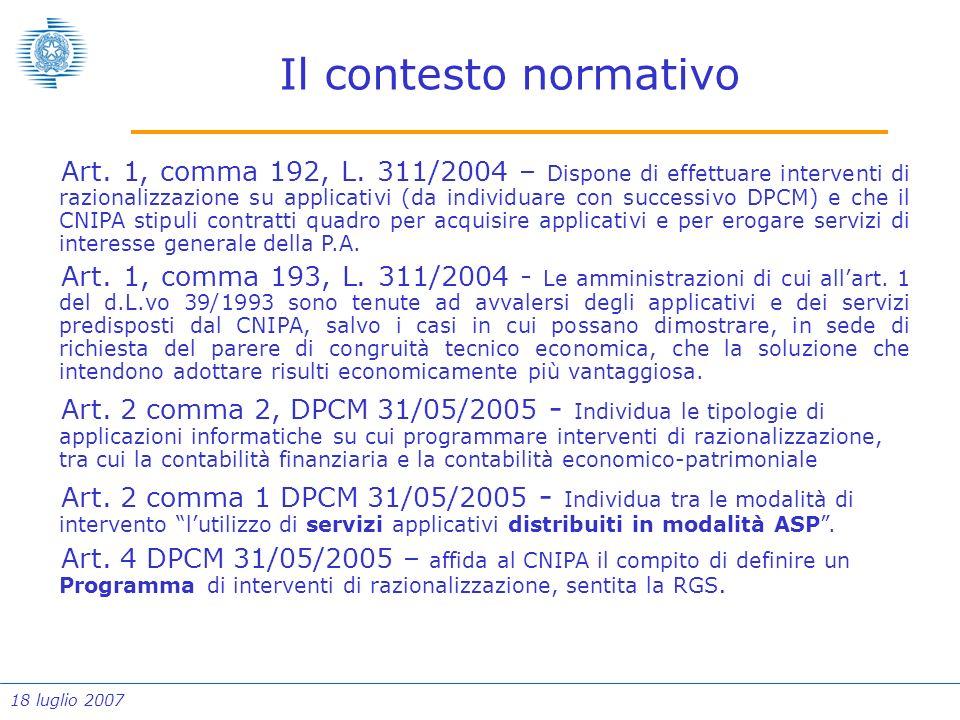 18 luglio 2007 Il contesto normativo Art. 1, comma 192, L. 311/2004 – Dispone di effettuare interventi di razionalizzazione su applicativi (da individ