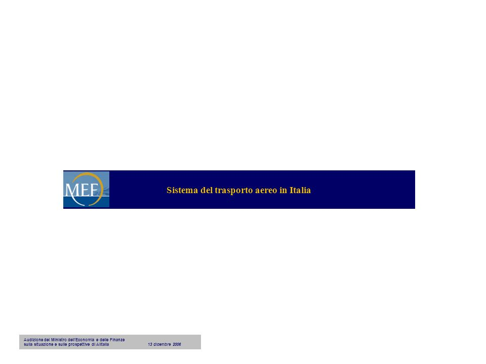 Sistema del trasporto aereo in Italia Audizione del Ministro dellEconomia e delle Finanze sulla situazione e sulle prospettive di Alitalia13 dicembre 2006