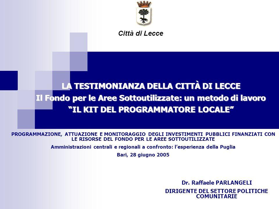 LA TESTIMONIANZA DELLA CITTÀ DI LECCE Il Fondo per le Aree Sottoutilizzate: un metodo di lavoro IL KIT DEL PROGRAMMATORE LOCALE Città di Lecce Dr. Raf