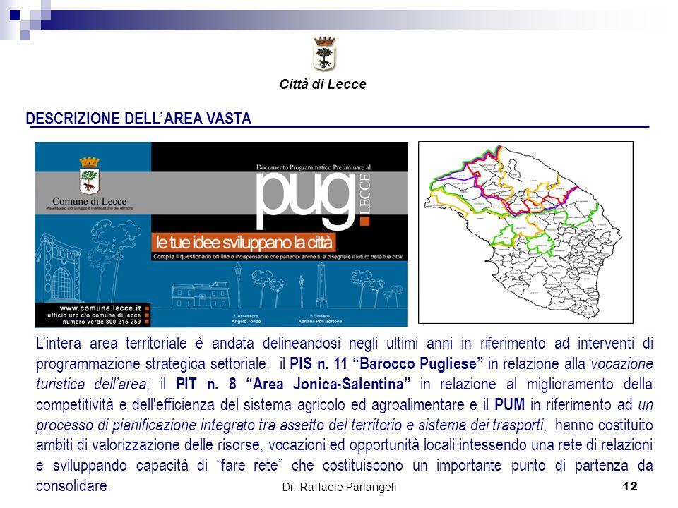 Dr. Raffaele Parlangeli12 DESCRIZIONE DELLAREA VASTA Città di Lecce Lintera area territoriale è andata delineandosi negli ultimi anni in riferimento a